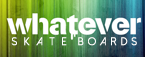 Whatever Skateboards Shop Now and Save $34